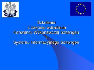 Szkolenie  z zakresu wdrażania Konwencji Wykonawczej Schengen  i  Systemu Informacyjnego Schengen