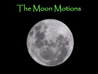 The Moon Motions