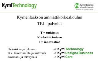 Kymenlaakson ammattikorkeakoulun TKI –palvelut T = tutkimus K = kehittäminen I = innovaatiot