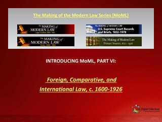 INTRODUCING MoML, PART VI:  Foreign, Comparative, and International Law, c. 1600-1926