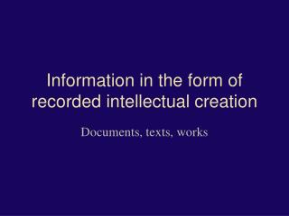 Information in the form of recorded intellectual creation