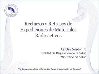 Rechazos y Retrasos de Expediciones de Materiales Radioactivos  Carolin Zeledón  T.