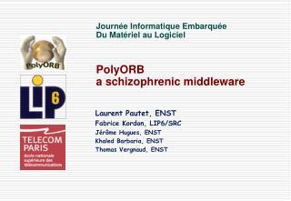 Journ�e Informatique Embarqu�e Du Mat�riel au Logiciel PolyORB a schizophrenic middleware