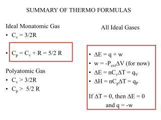 Ideal Monatomic Gas C v  = 3/2R C p  = C v  + R = 5/2 R Polyatomic Gas C v  > 3/2R C p  >  5/2 R