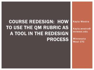 Course redesign:  How to use the QM rubric as a tool in the redesign process