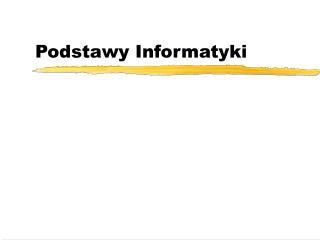Podstawy  Informatyk i