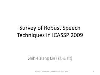 Survey of Robust Speech Techniques in ICASSP 2009