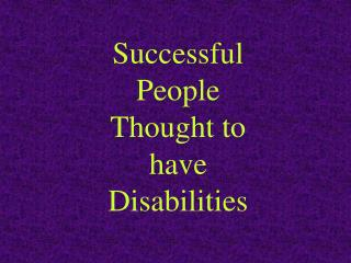 Successful  People  Thought to have  Disabilities