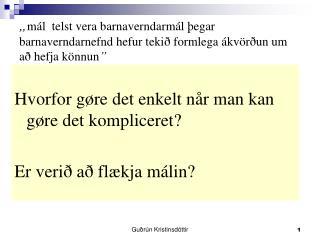Hvorfor gøre det enkelt når man kan gøre det kompliceret? Er verið að flækja málin?