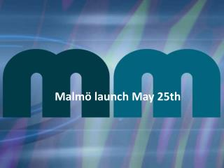 Malmö  launch May  25th