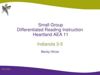 Small Group Differentiated Reading Instruction  Heartland AEA 11  Indianola 3-5  Becky Hinze