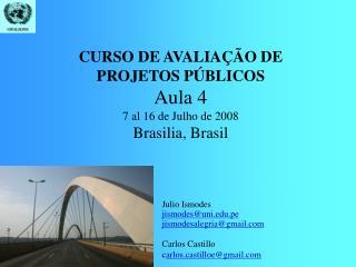 CURSO DE AVALIAÇÃO DE PROJETOS PÚBLICOS Aula 4 7 al 16 de Julho de 2008 Brasilia, Brasil