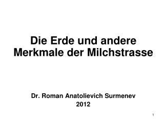 Die Erde und andere Merkmale der Milchstrasse Dr. Roman Anatolievich Surmenev 2012