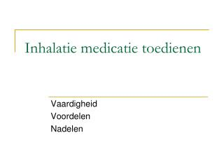 Inhalatie medicatie toedienen