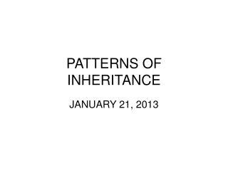 PATTERNS OF INHERITANCE