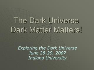 The Dark Universe Dark Matter Matters!