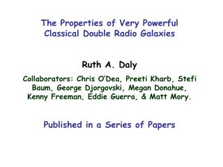 The Properties of Very Powerful Classical Double Radio Galaxies Ruth A. Daly