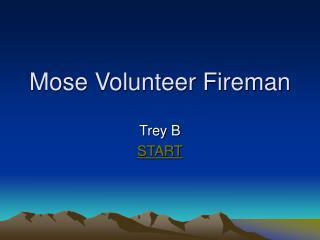 Mose Volunteer Fireman