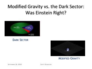 Modified Gravity vs. the Dark Sector: Was Einstein Right?
