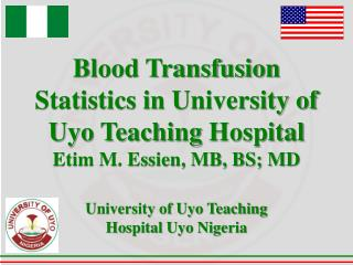 Blood Transfusion  Statistics in  University of Uyo Teaching  Hospital Etim M. Essien, MB, BS; MD