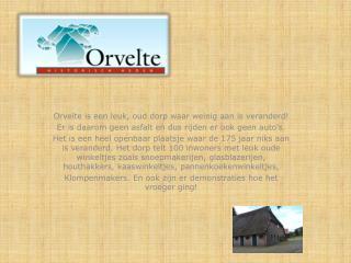 Orvelte  is een leuk, oud dorp waar weinig aan is veranderd!