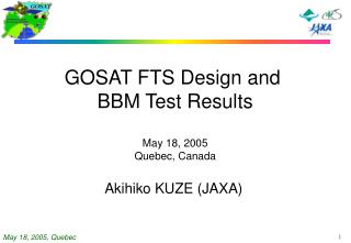GOSAT FTS Design and  BBM Test Results May 18, 2005 Quebec, Canada Akihiko KUZE (JAXA)