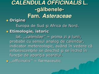CALENDULA OFFICINALIS  L. -gălbenele- Fam.  Asteraceae