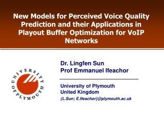 University of Plymouth United Kingdom {L.Sun; E.Ifeachor}@plymouth.ac.uk