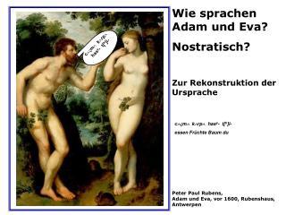 Wie sprachen Adam und Eva? Nostratisch? Zur Rekonstruktion der Ursprache