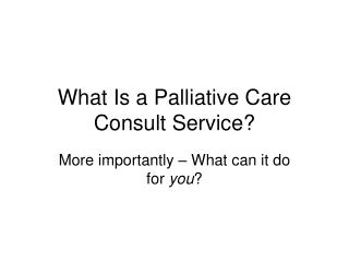 What Is a Palliative Care Consult Service?