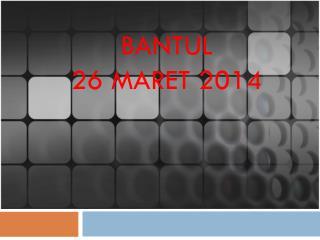 BANTUL  26 MARET  201 4