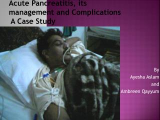 Acute Pancreatitis, its management and Complications   A Case Study