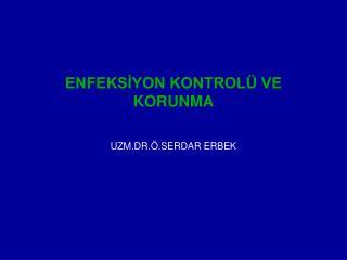 ENFEKSİYON KONTROLÜ VE KORUNMA