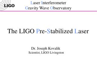 The  LIGO P re- S tabilized  L aser