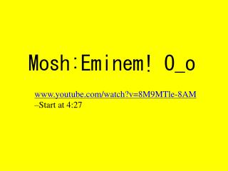 Mosh:Eminem! O_o
