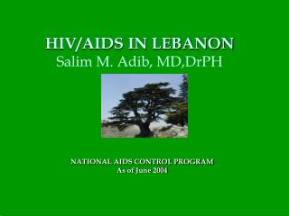 HIV/AIDS IN LEBANON Salim M. Adib, MD,DrPH
