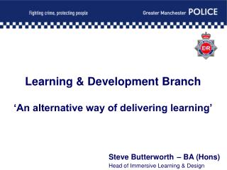 Learning & Development Branch 'An alternative way of delivering learning'