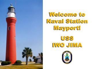 Welcome to Naval Station  Mayport ! USS IWO JIMA