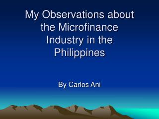 My Observations about the Microfinance Industry in the  Philippines
