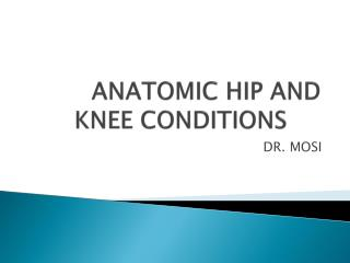 ANATOMIC HIP AND KNEE CONDITIONS
