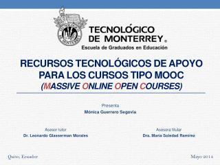 Recursos tecnológicos de apoyo para los cursos tipo  MOOC  ( M assive O nline  O pen  C ourses)