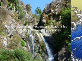 Análisis regional de frecuencia aplicado a las precipitaciones máximas y avenidas