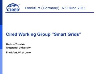 "Cired Working Group ""Smart Grids"" Markus Zdrallek Wuppertal University Frankfurt, 9 th  of June"