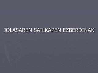 JOLASAREN SAILKAPEN EZBERDINAK