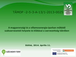TÁMOP -2-5-3-A-13/1-2013-0025 Siófok, 2014. április 11.