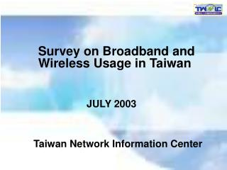 Survey on Broadband and Wireless Usage in Taiwan