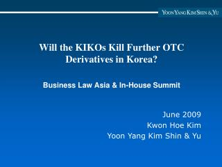 Will the KIKOs Kill Further OTC Derivatives in Korea?  Business Law Asia & In-House Summit
