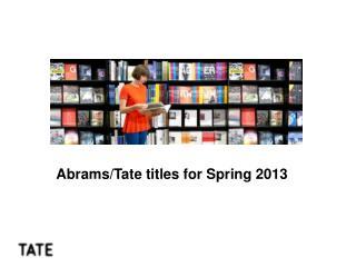 Abrams/Tate titles for Spring 2013