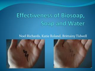 Effectiveness of Biosoap, Soap and Water