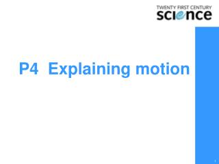 P4  Explaining motion